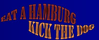Eat a Hamburg, Kick the Dog